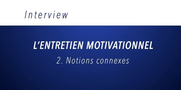 Séquence EM - Notions liées (motivation, ambivalence, discorde,...)
